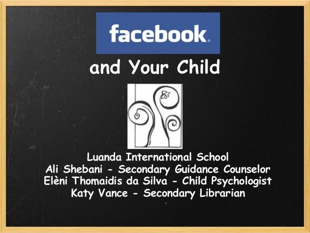 and Your Child         Luanda International SchoolAli Shebani - Secondary Guidance CounselorElèni Thomaidis da Silva - Chi...