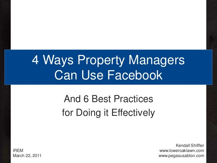 4 Ways Property Managers Can Use Facebook<br />And 6 Best Practices<br />for Doing it Effectively<br />IREM<br />March 22,...