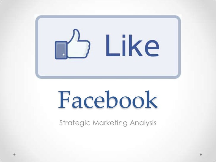 facebook a case study of strategic Case studies in strategic planning shows you how to do systematic strategic planning in real-life cases, regardless of your level of expertise the simplified version of this methodology and its analysis tools, based on fundamentals, are easily understood and universally applied to any type of.
