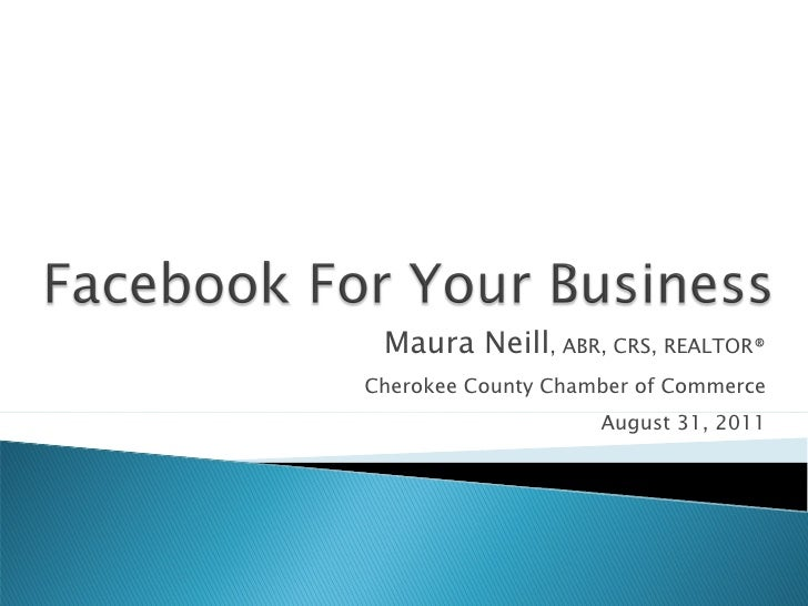 Maura Neill , ABR, CRS, REALTOR® Cherokee County Chamber of Commerce August 31, 2011