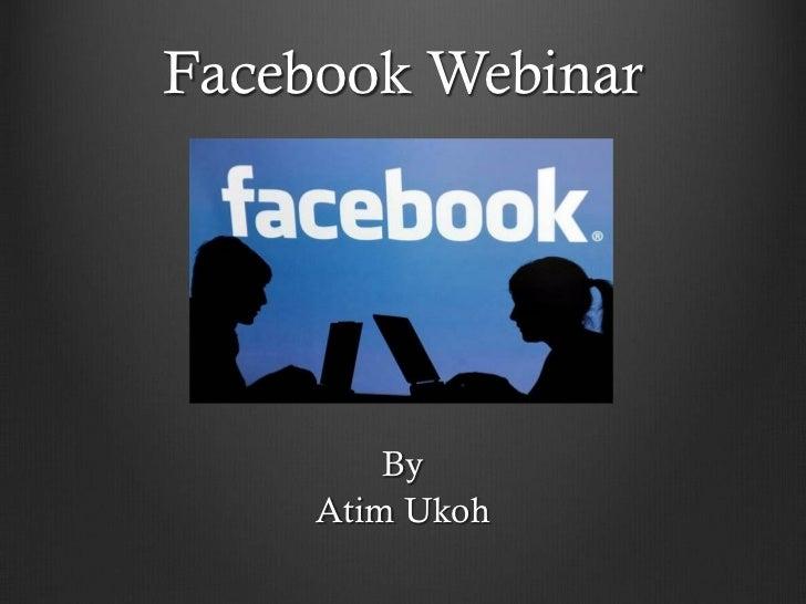 Facebook Webinar         By     Atim Ukoh