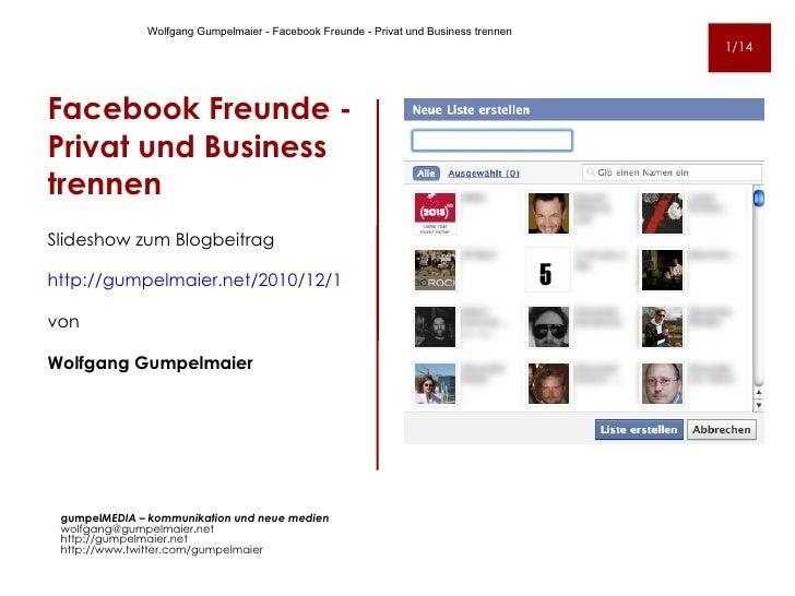 Facebook Freunde -  Privat und Business trennen <ul><li>Slideshow zum Blogbeitrag  </li></ul><ul><li>http://gumpelmaier.ne...