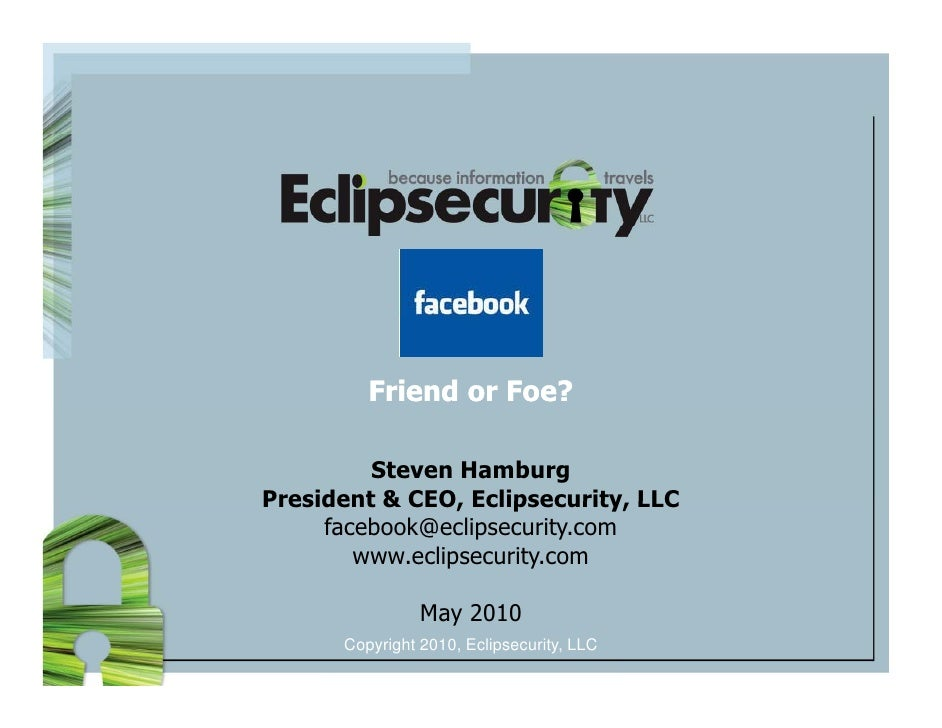 Friend or Foe?           Steven Hamburg President & CEO, Eclipsecurity, LLC             CEO Eclipsecurity      facebook@ec...