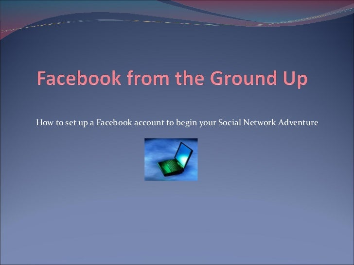 How to set up a Facebook account to begin your Social Network Adventure