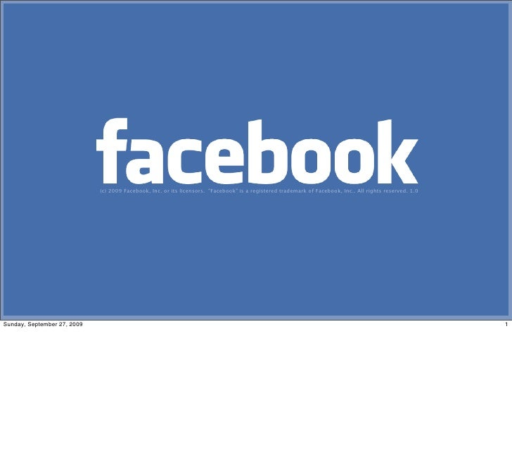 "(c) 2009 Facebook, Inc. or its licensors.  ""Facebook"" is a registered trademark of Facebook, Inc.. All rights reserved. 1...."