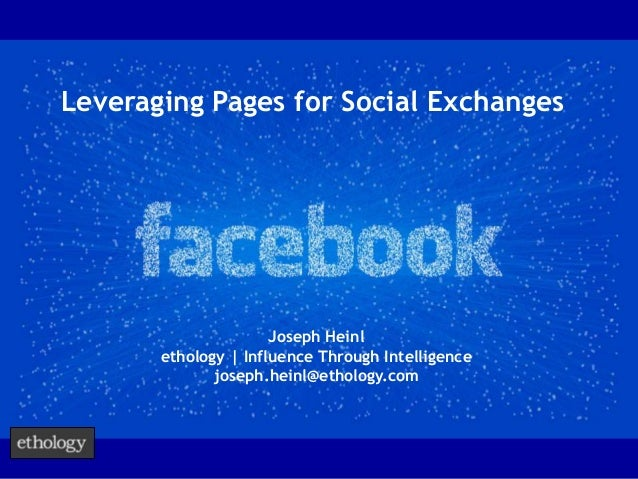 Leveraging Pages for Social Exchanges                      Joseph Heinl       ethology | Influence Through Intelligence   ...