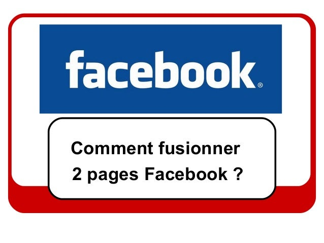 Comment fusionner 2 pages Facebook ?