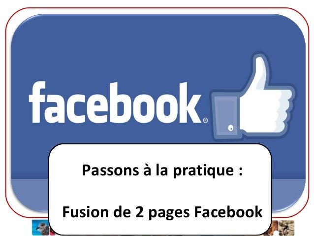 Passons à la pratique : Fusion de 2 pages Facebook