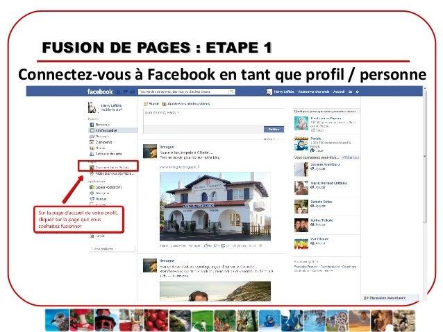 FUSION DE PAGES : ETAPE 1  Connectez-vous à Facebook en tant que profil / personne