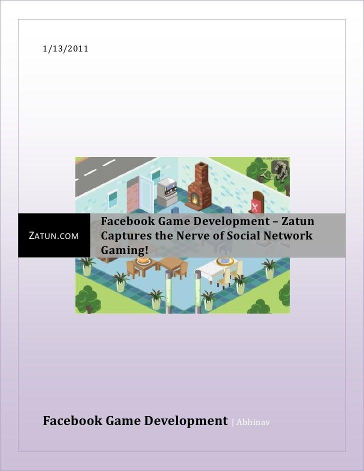 1/13/2011Facebook Game Development  | AbhinavcentercenterZatun.comFacebook Game Development – Zatun Captures the Nerve of ...