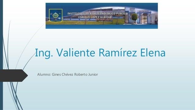Ing. Valiente Ramírez Elena Alumno: Gines Chévez Roberto Junior