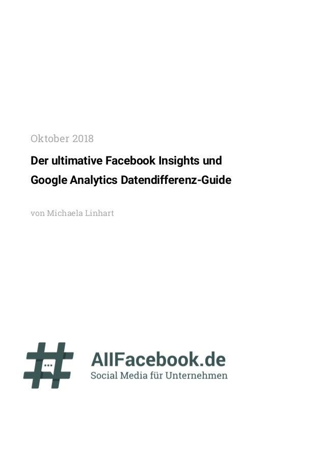 Der ultimative Facebook Insights und Google Analytics Datendifferenz-Guide von Michaela Linhart Oktober 2018