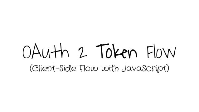 OAuth 2 Token Flow (Client-Side Flow with JavaScript)