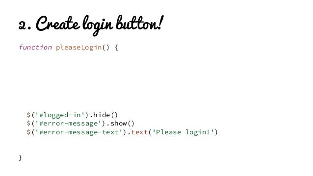 2. Create login button! function pleaseLogin() { var redirect = 'https://c9.io/dtinth/datacomdemo/workspace/callback.h var...