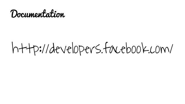 Documentation http://developers.facebook.com/