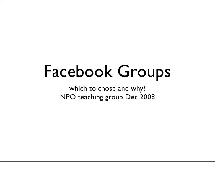 Facebook Groups    which to chose and why?  NPO teaching group Dec 2008