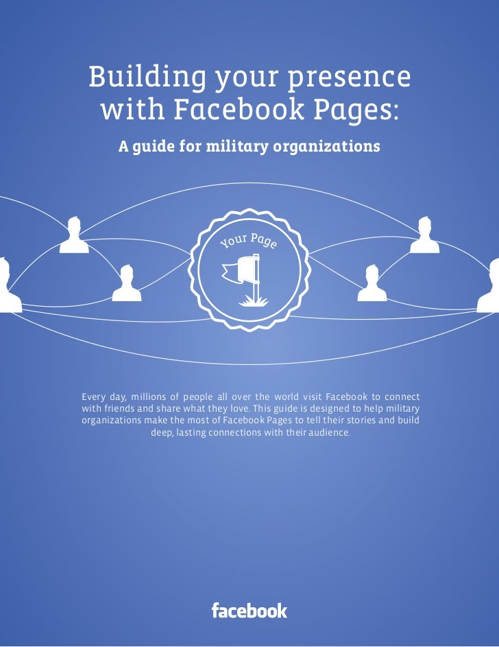 Facebook Pages | Building your presence  with Facebook Pages:        A guide for military organizationsEvery day, millions...