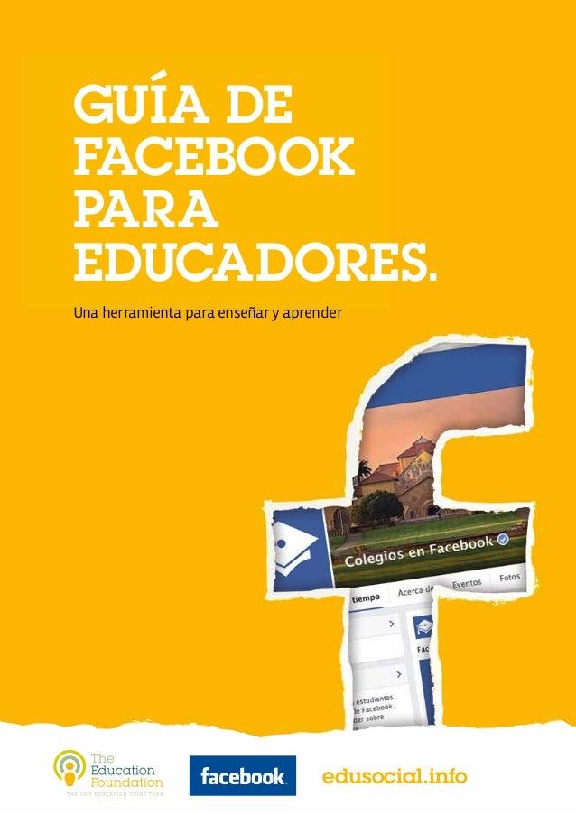 Guía de Facebook para Educadores. Una herramienta para enseñar y aprender edusocial.info