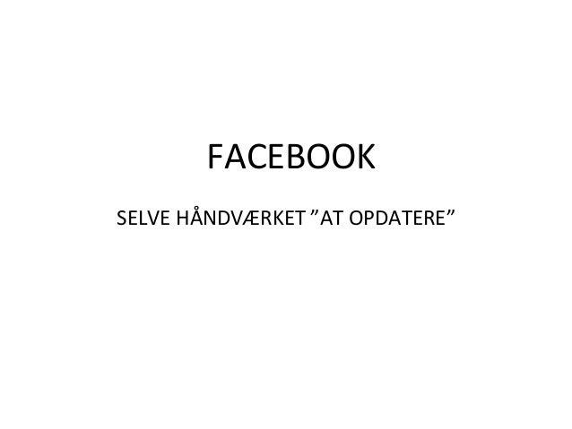 """FACEBOOK  SELVE  HÅNDVÆRKET  """"AT  OPDATERE"""""""