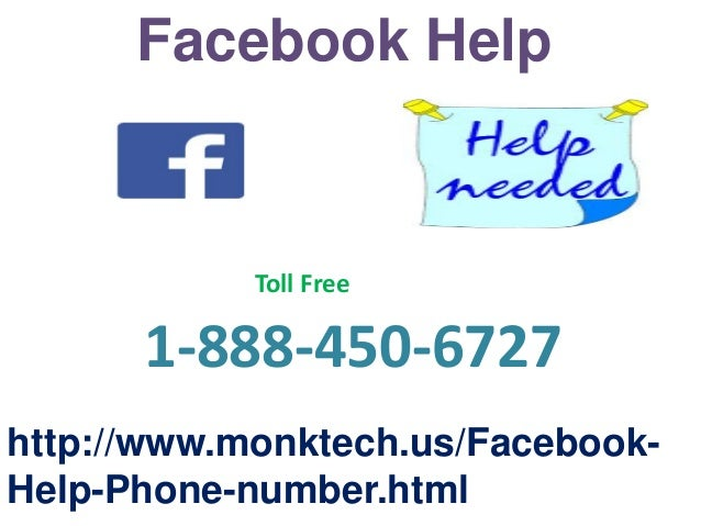 Facebook Help http://www.monktech.us/Facebook- Help-Phone-number.html 1-888-450-6727 Toll Free