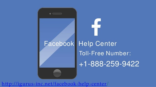 Facebook Help Center Toll-Free Number: +1-888-259-9422 http://igurus-inc.net/facebook-help-center/