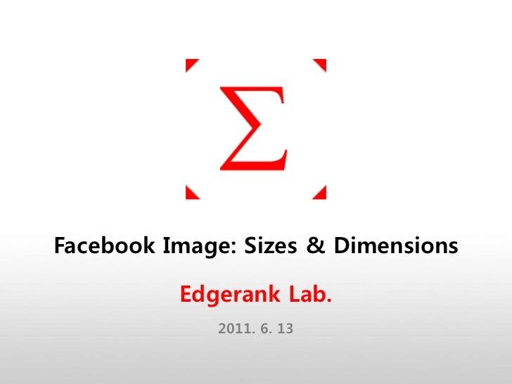 Facebook Image: Sizes & Dimensions          Edgerank Lab.             2011. 6. 13