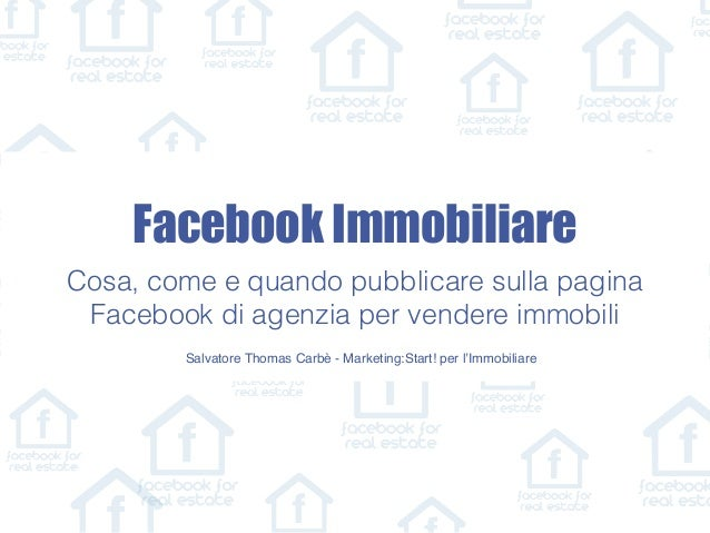 Salvatore Thomas Carbè - Marketing:Start! per l'Immobiliare Facebook Immobiliare Cosa, come e quando pubblicare sulla pagi...