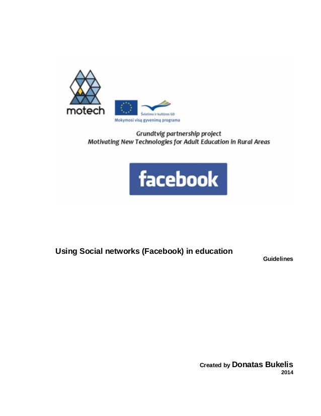 Using Social networks (Facebook) in education Guidelines Created by Donatas Bukelis 2014
