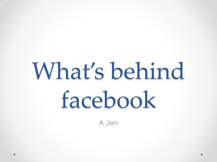 What's behind facebook     A Jen