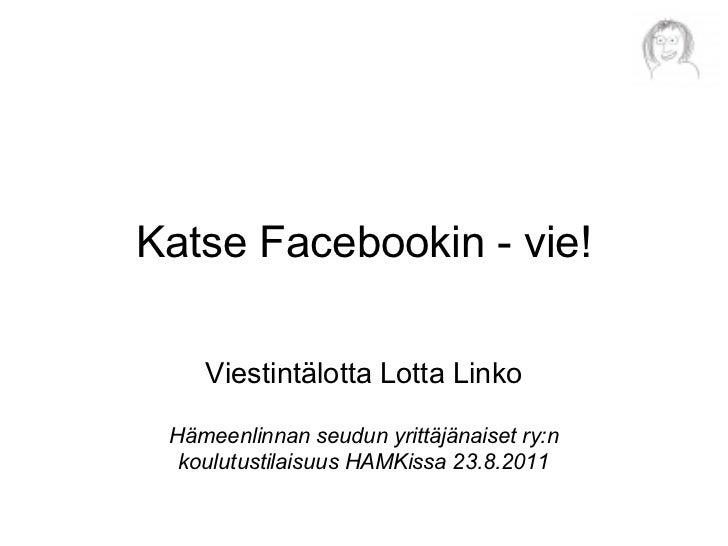 Katse Facebookin - vie!    Viestintälotta Lotta Linko Hämeenlinnan seudun yrittäjänaiset ry:n  koulutustilaisuus HAMKissa ...