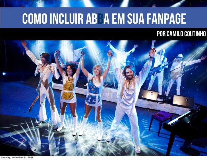 Como incluir abBa em sua fanpage                                          por camilo coutinhoMonday, November 21, 2011