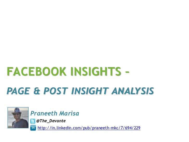 FACEBOOK INSIGHTS –PAGE & POST INSIGHT ANALYSIS    Praneeth Marisa     @The_Devante      http://in.linkedin.com/pub/pranee...