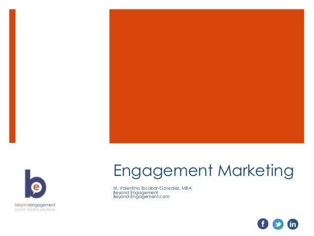 Engagement Marketing M. Valentina Escobar-Gonzalez, MBA Beyond Engagement Beyond-Engagement.com