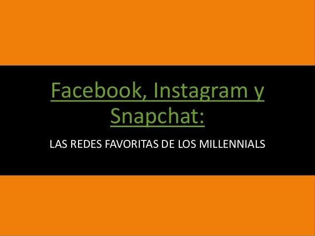 Facebook, Instagram y Snapchat: LAS REDES FAVORITAS DE LOS MILLENNIALS
