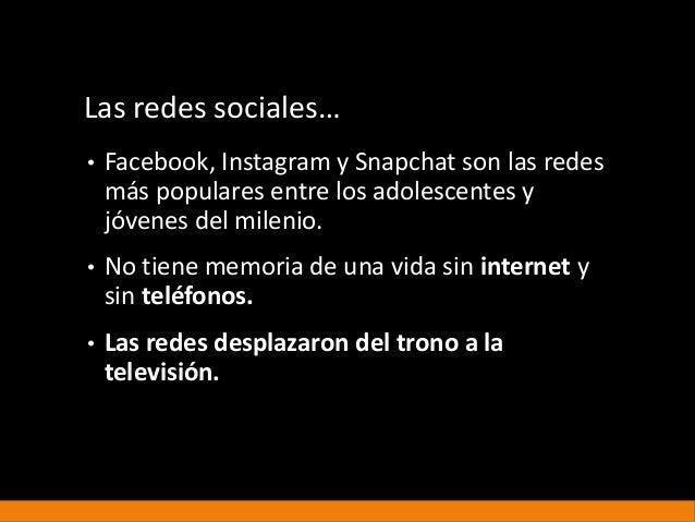 Las redes sociales… • Facebook, Instagram y Snapchat son las redes más populares entre los adolescentes y jóvenes del mile...