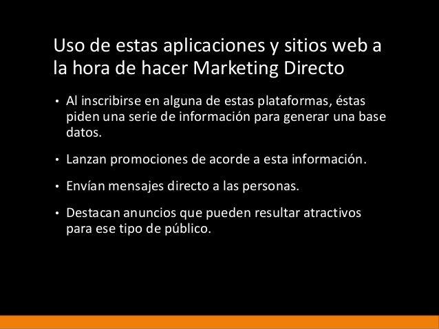 Uso de estas aplicaciones y sitios web a la hora de hacer Marketing Directo • Al inscribirse en alguna de estas plataforma...