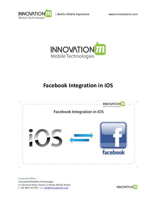 | Build a Mobile Experience  www.innovationm.com  Facebook Integration in iOS  Corporate Office: InnovationM Mobile Techno...