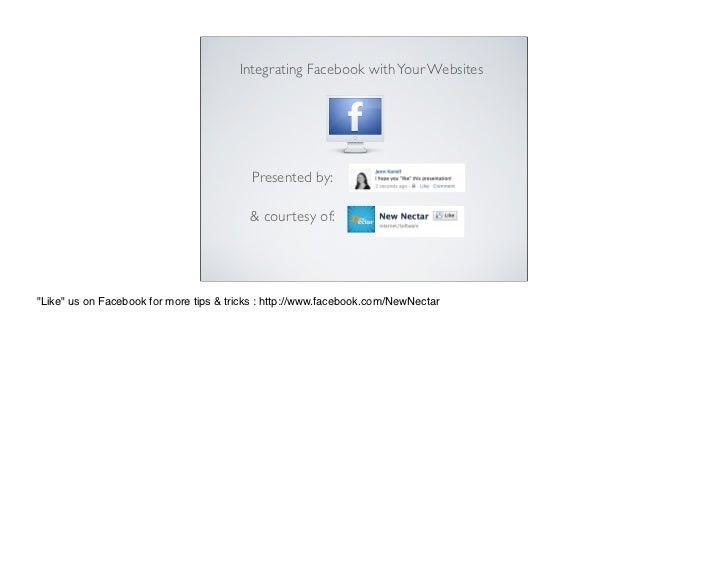 Integrating Facebook with Your Websites                                          Presented by:                            ...