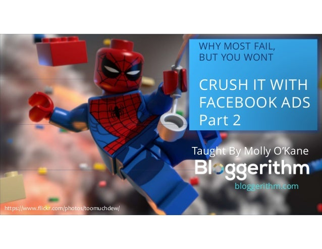 WHY MOST FAIL, BUT YOU WONT CRUSH IT WITH FACEBOOK ADS Part 2 Taught By Molly O'Kane bloggerithm.com https://www.flickr.co...