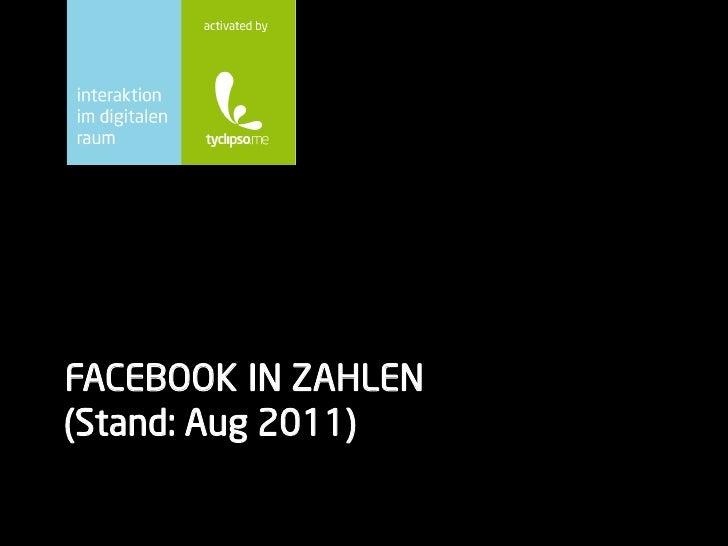 FACEBOOK IN ZAHLEN(Stand: Aug 2011)