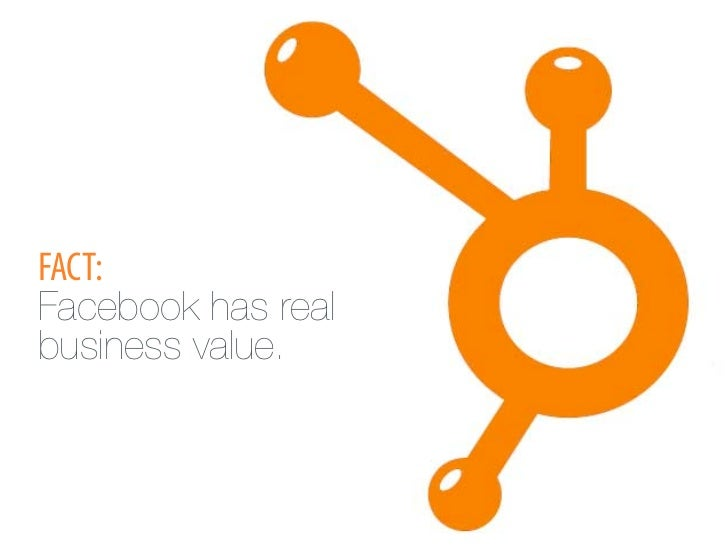 FACT:Facebook has realbusiness value.
