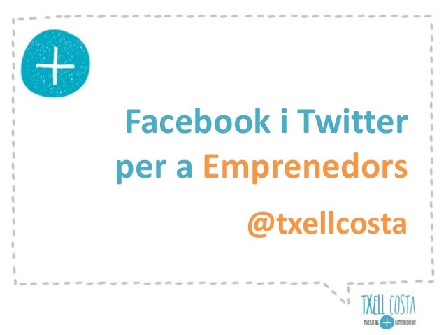Facebook i Twitter per a Emprenedors @txellcosta