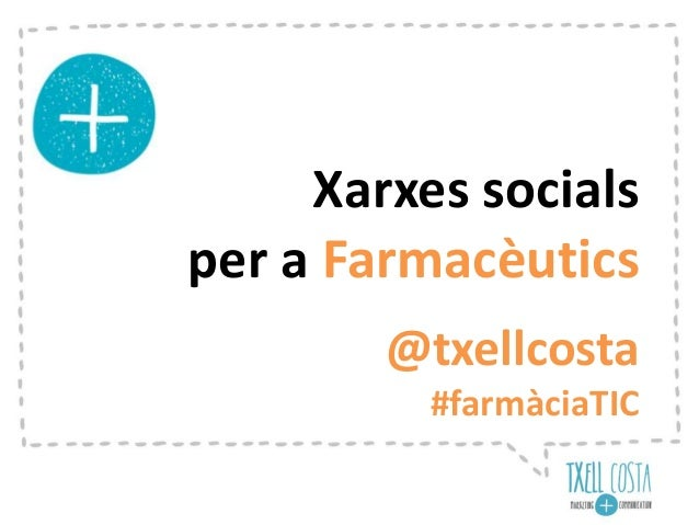 Xarxes socials  per a Farmacèutics  @txellcosta  #farmàciaTIC