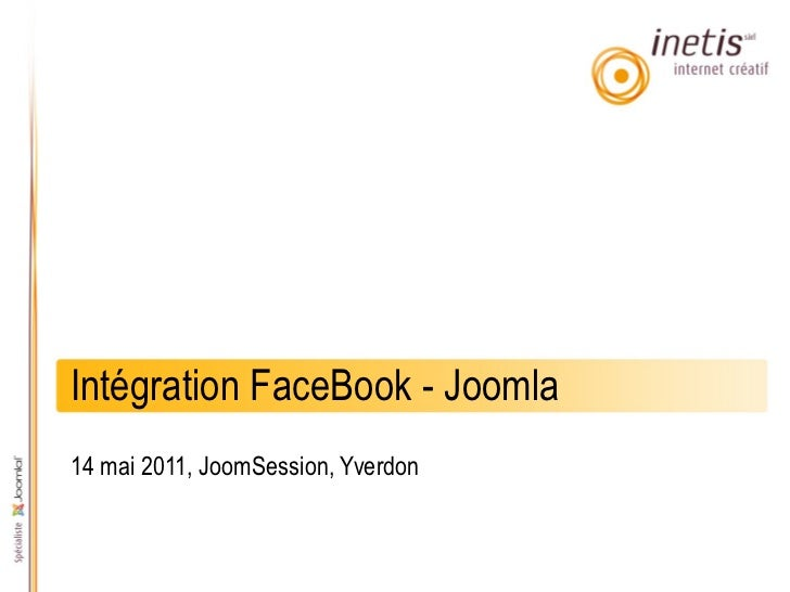 Intégration FaceBook - Joomla14 mai 2011, JoomSession, Yverdon