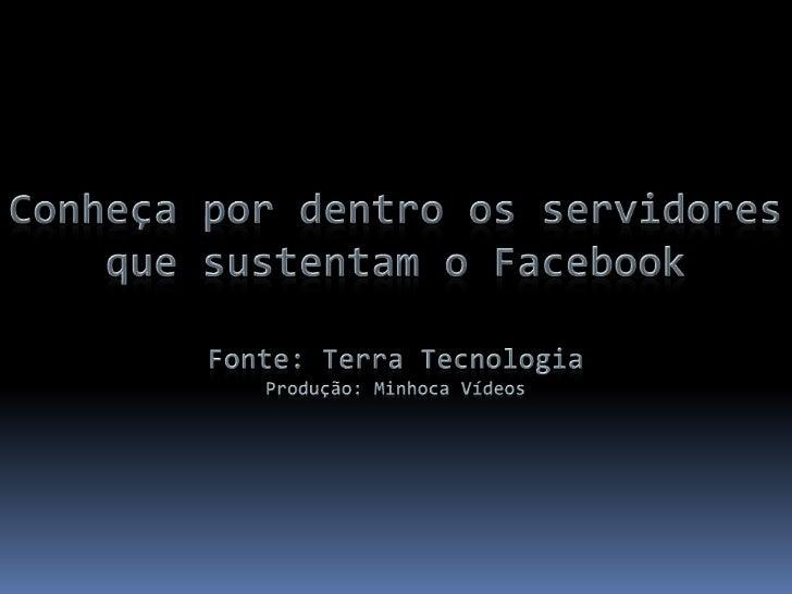 Conheça por dentro os servidores que sustentam o FacebookFonte: Terra TecnologiaProdução: Minhoca Vídeos<br />