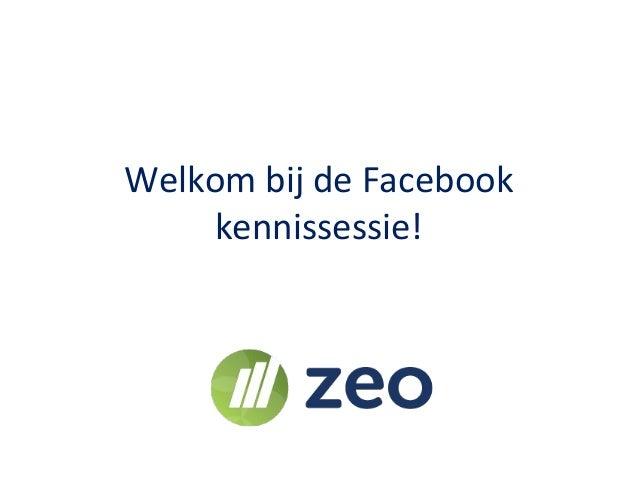 Welkom bij de Facebook kennissessie!