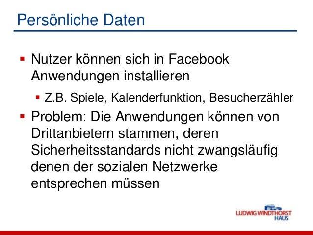 Persönliche Daten Nutzer können sich in FacebookAnwendungen installieren Z.B. Spiele, Kalenderfunktion, Besucherzähler ...
