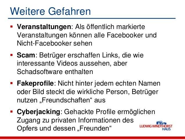 Weitere Gefahren Veranstaltungen: Als öffentlich markierteVeranstaltungen können alle Facebooker undNicht-Facebooker sehe...