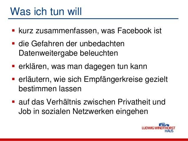 Was ich tun will kurz zusammenfassen, was Facebook ist die Gefahren der unbedachtenDatenweitergabe beleuchten erklären,...