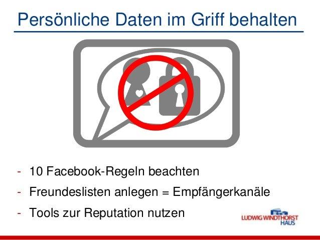 Persönliche Daten im Griff behalten- 10 Facebook-Regeln beachten- Freundeslisten anlegen = Empfängerkanäle- Tools zur Repu...